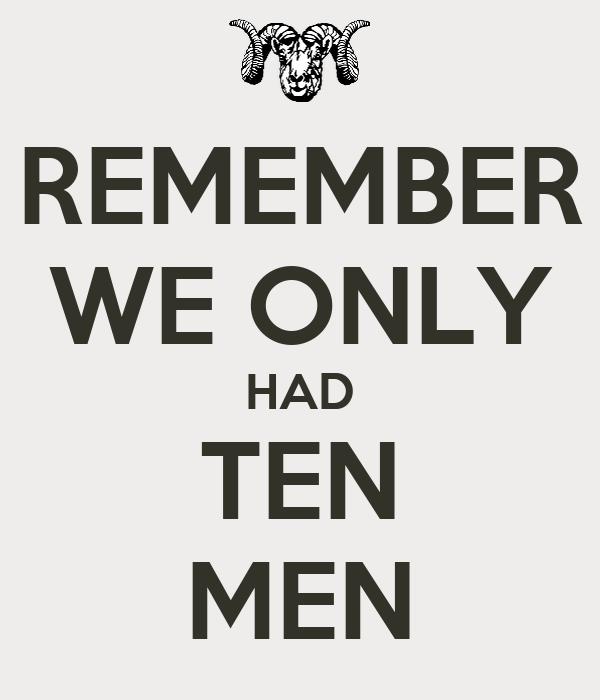 REMEMBER WE ONLY HAD TEN MEN