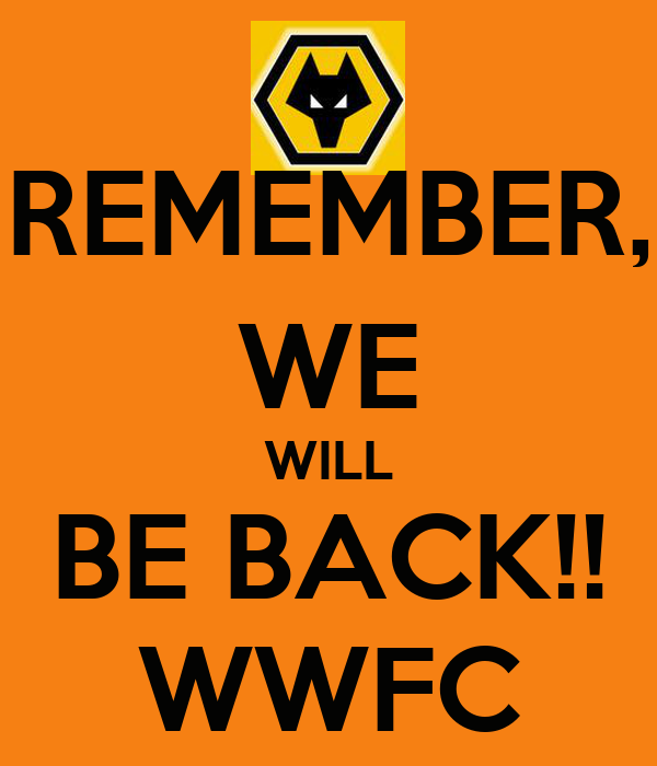 REMEMBER, WE WILL BE BACK!! WWFC
