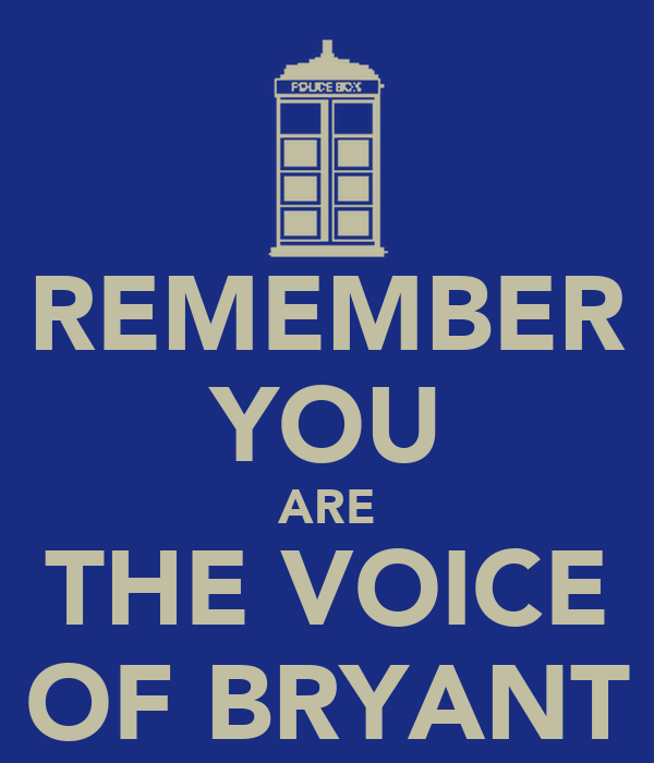 REMEMBER YOU ARE THE VOICE OF BRYANT