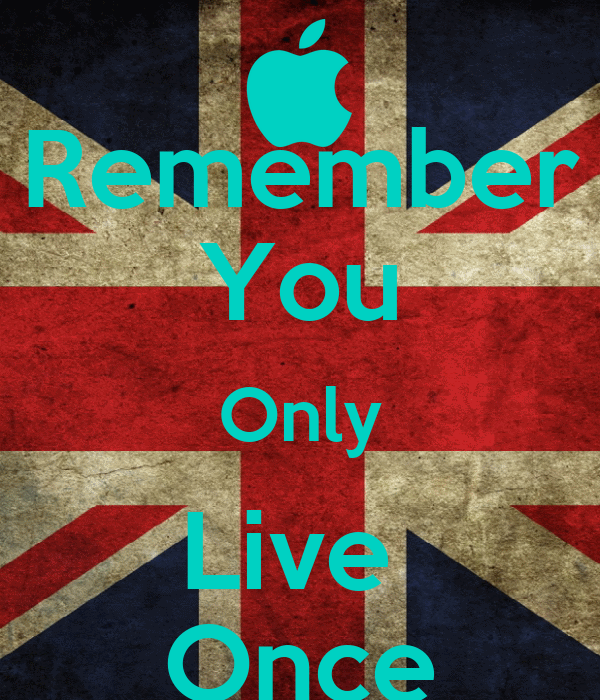 Remember You Only Live  Once