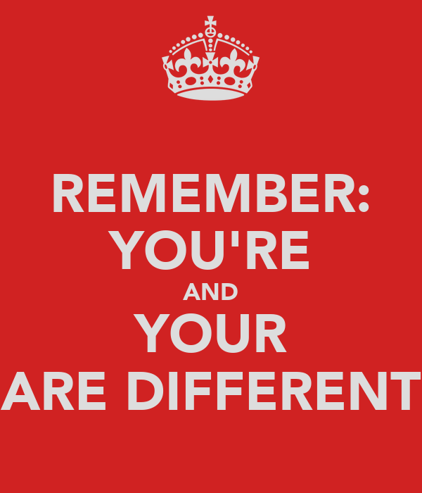 REMEMBER: YOU'RE AND YOUR ARE DIFFERENT