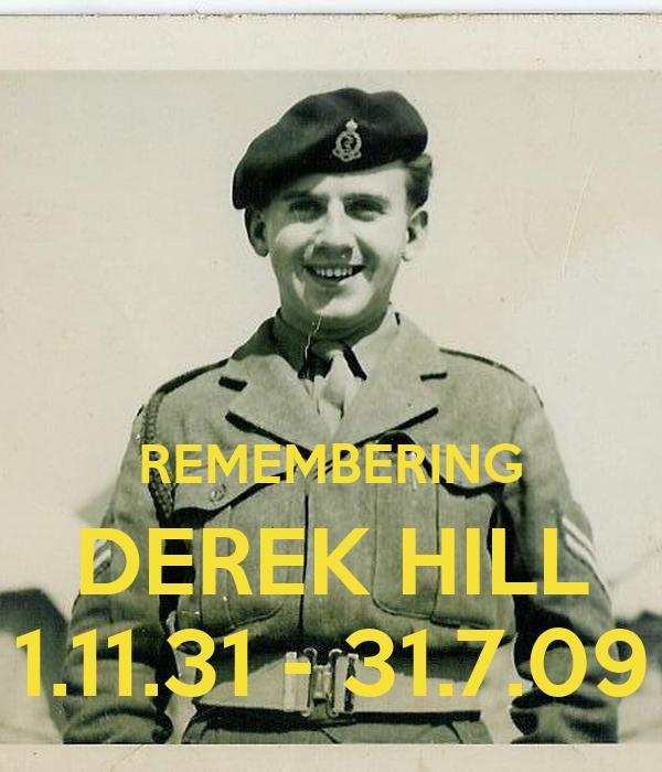 REMEMBERING DEREK HILL 1.11.31 - 31.7.09