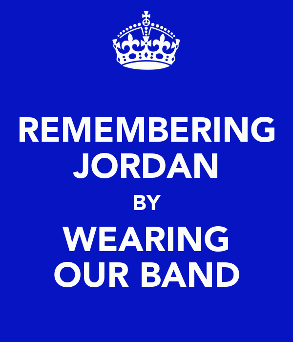 REMEMBERING JORDAN BY WEARING OUR BAND