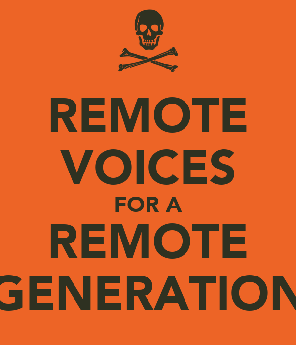 REMOTE VOICES FOR A REMOTE GENERATION