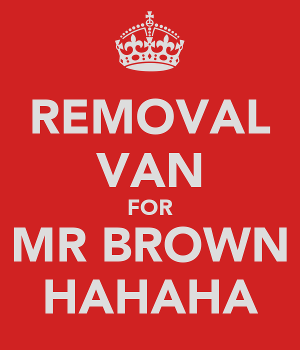 REMOVAL VAN FOR MR BROWN HAHAHA