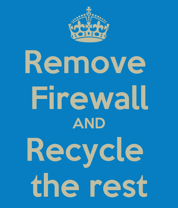 Remove  Firewall AND Recycle  the rest