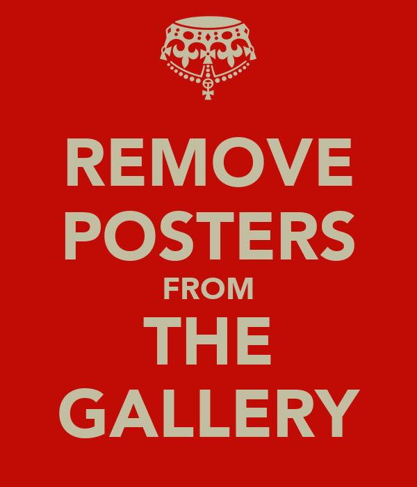 REMOVE POSTERS FROM THE GALLERY