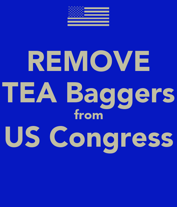 REMOVE TEA Baggers from US Congress
