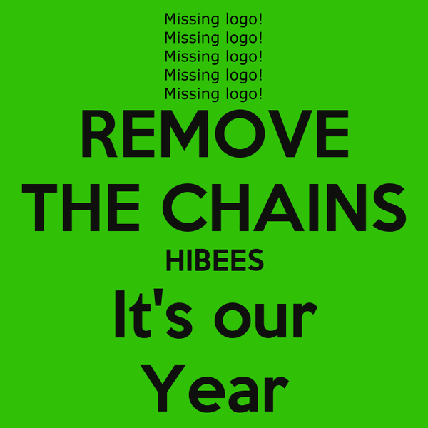 REMOVE THE CHAINS HIBEES It's our Year