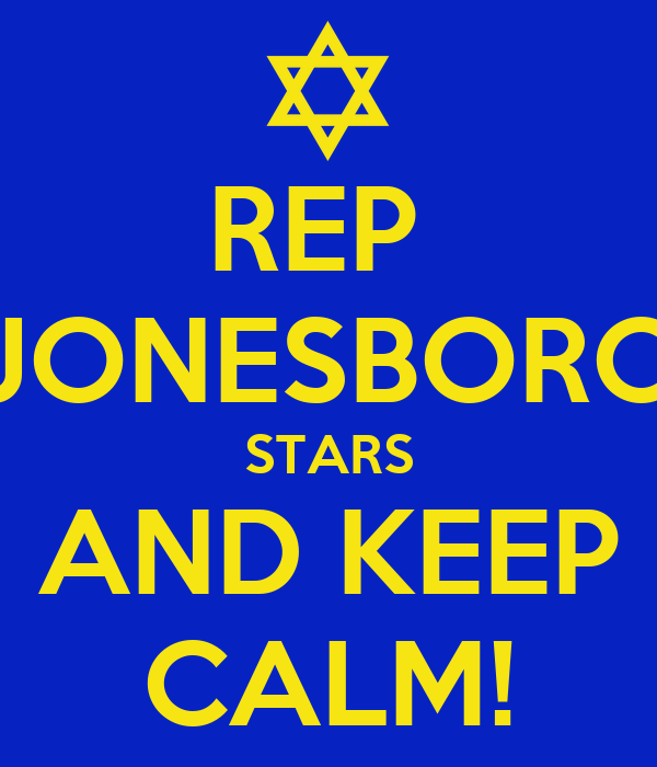 REP  JONESBORO STARS AND KEEP CALM!