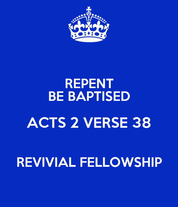 REPENT BE BAPTISED ACTS 2 VERSE 38  REVIVIAL FELLOWSHIP