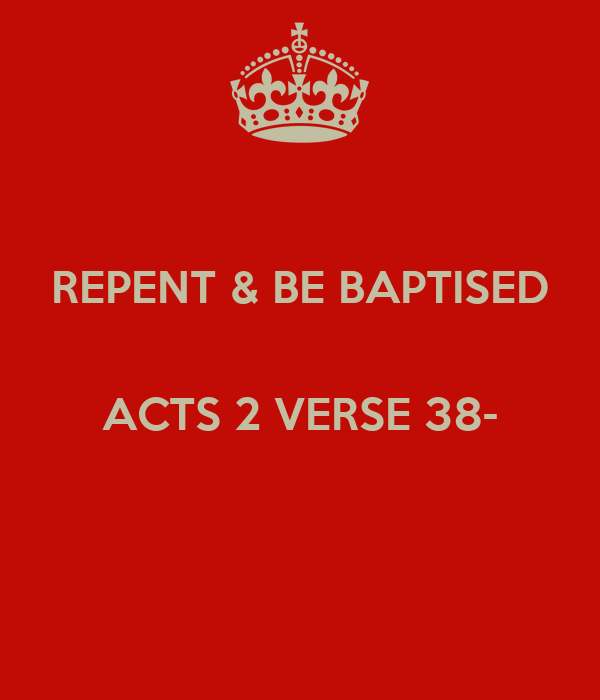 REPENT & BE BAPTISED  ACTS 2 VERSE 38-