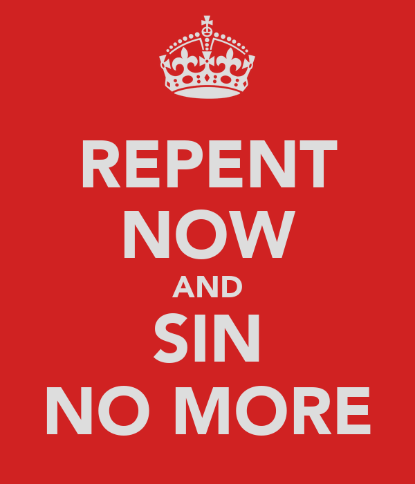 REPENT NOW AND SIN NO MORE