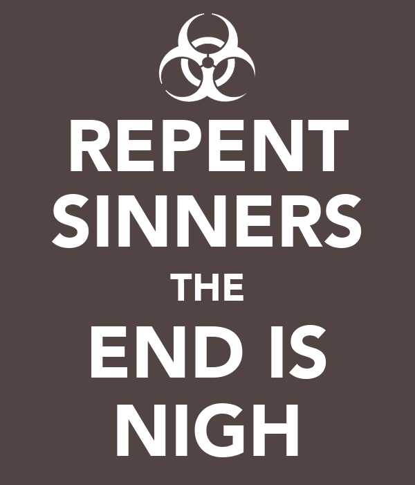 REPENT SINNERS THE END IS NIGH