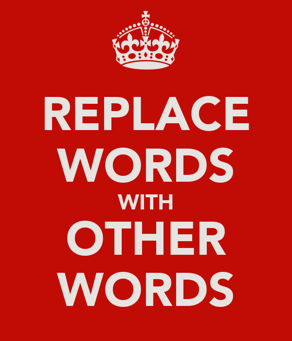 REPLACE WORDS WITH OTHER WORDS
