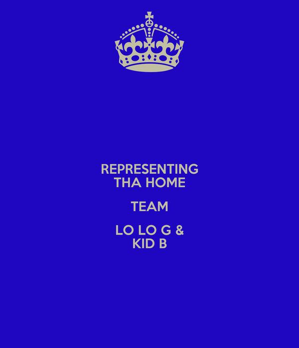 REPRESENTING THA HOME TEAM LO LO G & KID B