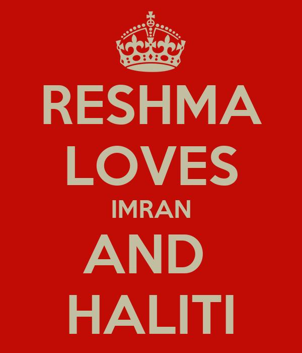 RESHMA LOVES IMRAN AND  HALITI