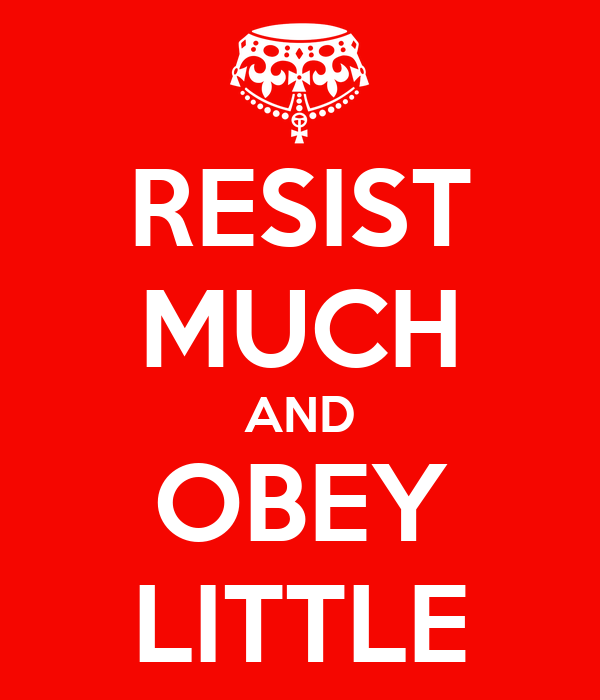 RESIST MUCH AND OBEY LITTLE