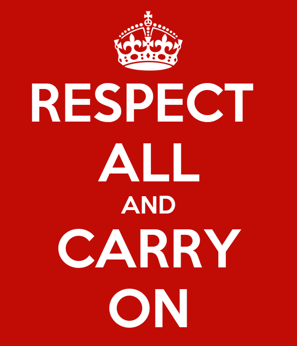 RESPECT  ALL AND CARRY ON