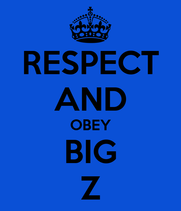 RESPECT AND OBEY BIG Z