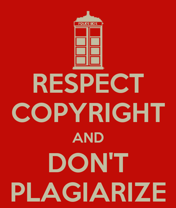 RESPECT COPYRIGHT AND DON'T PLAGIARIZE