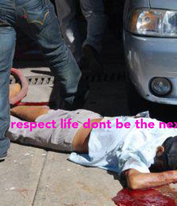 respect life dont be the next