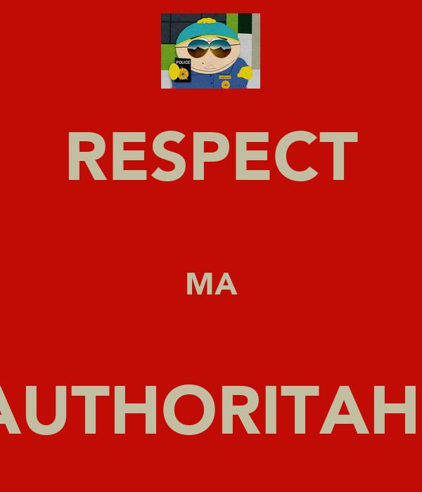 RESPECT  MA  AUTHORITAH!