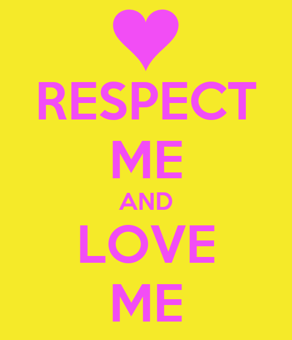 RESPECT ME AND LOVE ME