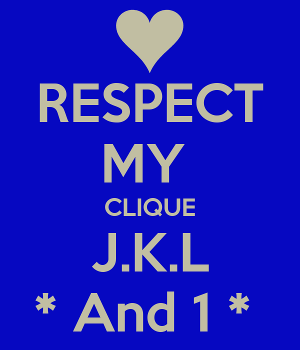 RESPECT MY  CLIQUE  J.K.L  * And 1 *