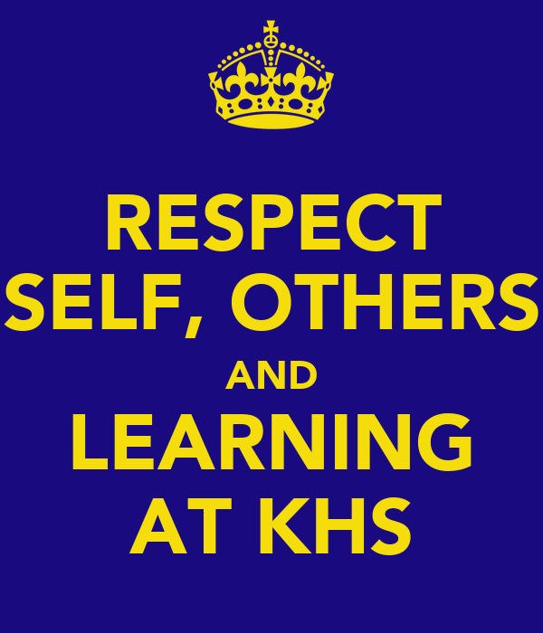 RESPECT SELF, OTHERS AND LEARNING AT KHS