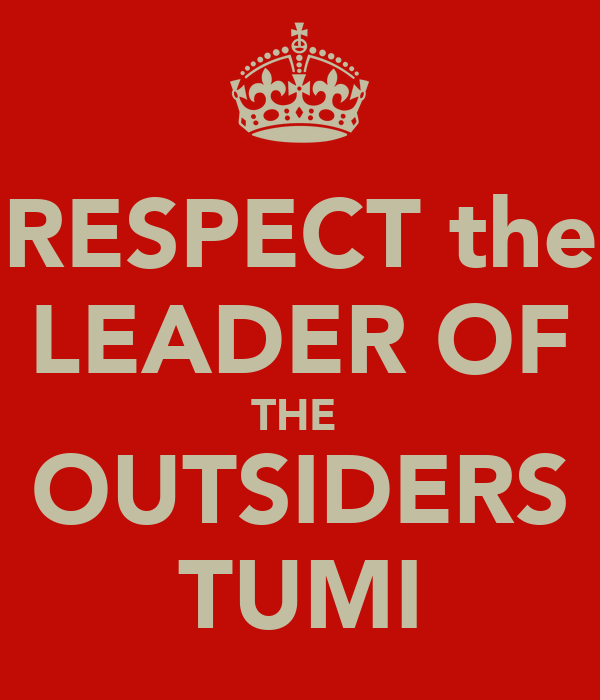 RESPECT the LEADER OF THE  OUTSIDERS TUMI