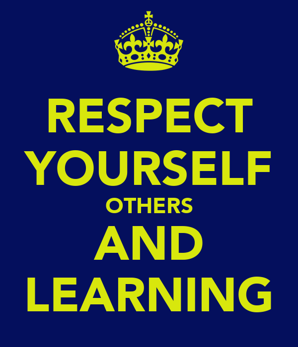 RESPECT YOURSELF OTHERS AND LEARNING