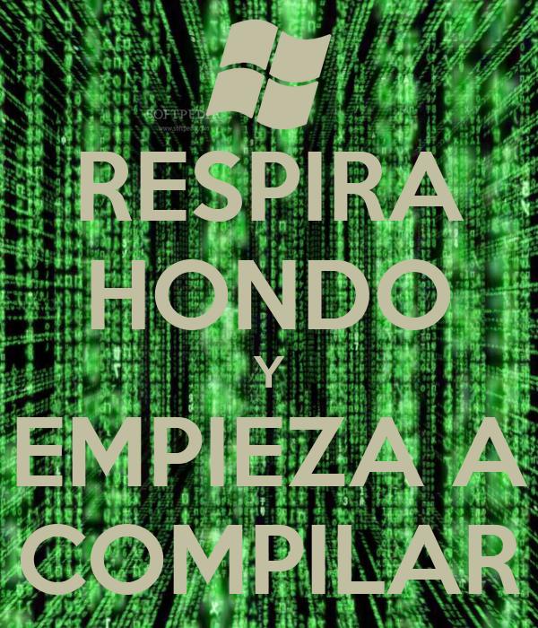 RESPIRA HONDO Y EMPIEZA A COMPILAR