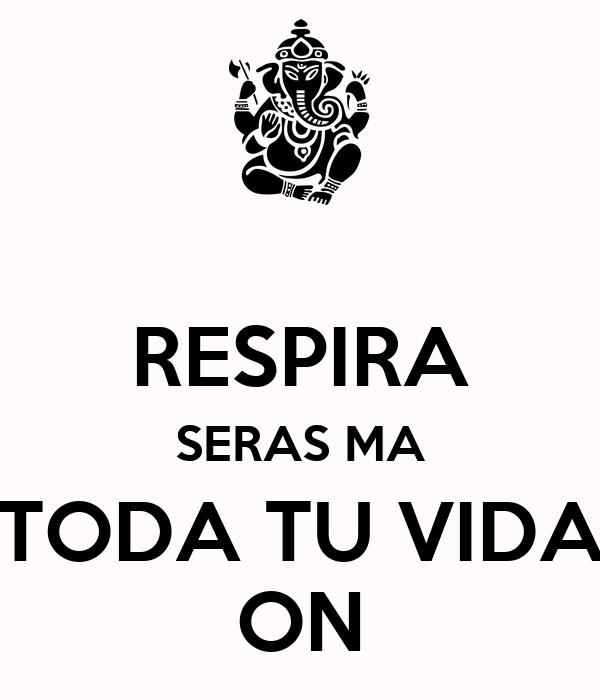 RESPIRA SERAS MA TODA TU VIDA ON