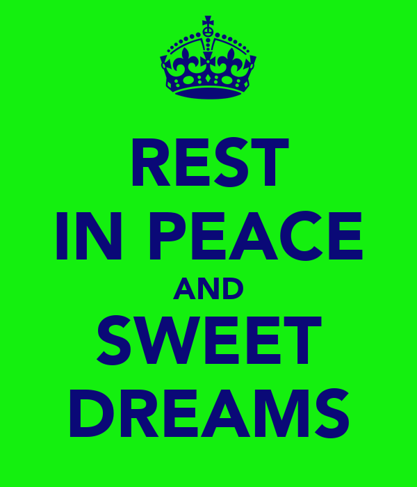 REST IN PEACE AND SWEET DREAMS