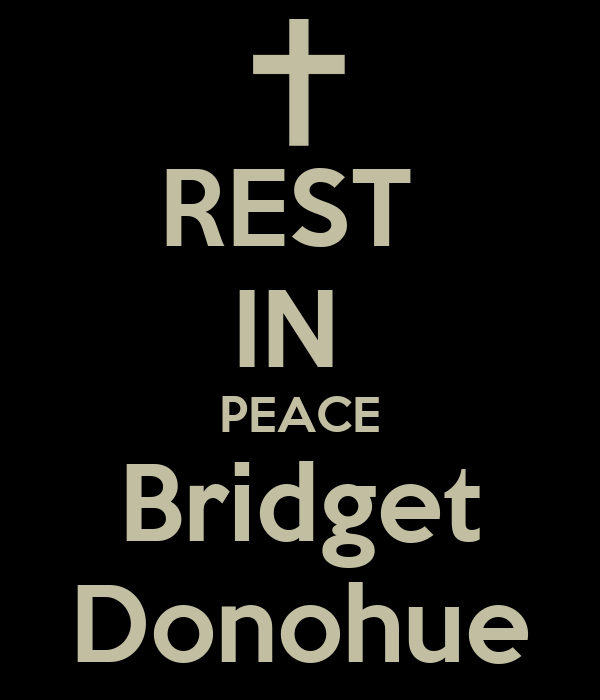 REST  IN  PEACE Bridget Donohue