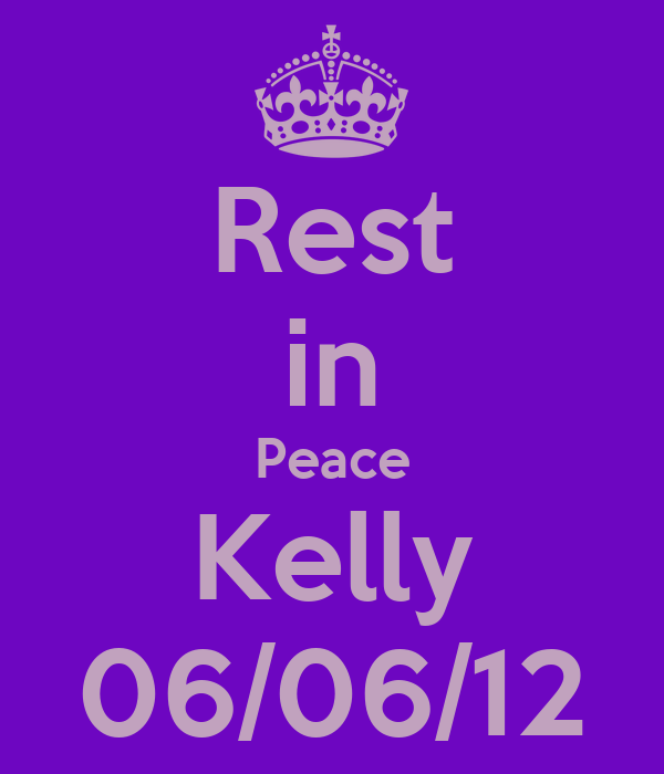 Rest in Peace Kelly 06/06/12