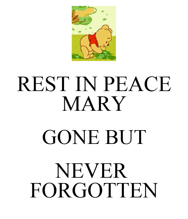 REST IN PEACE MARY GONE BUT NEVER  FORGOTTEN