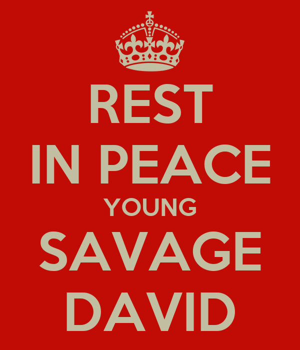 REST IN PEACE YOUNG SAVAGE DAVID