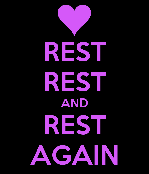 REST REST AND REST AGAIN