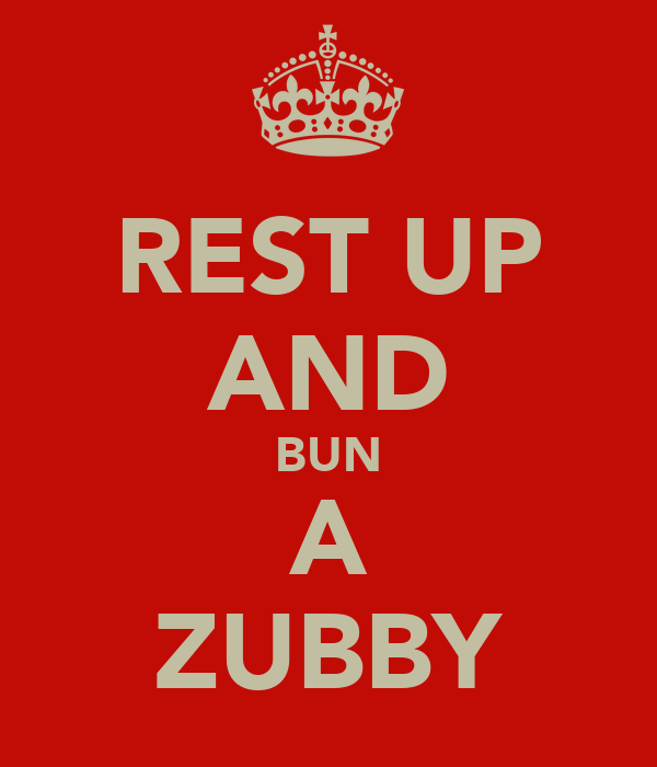REST UP AND BUN A ZUBBY