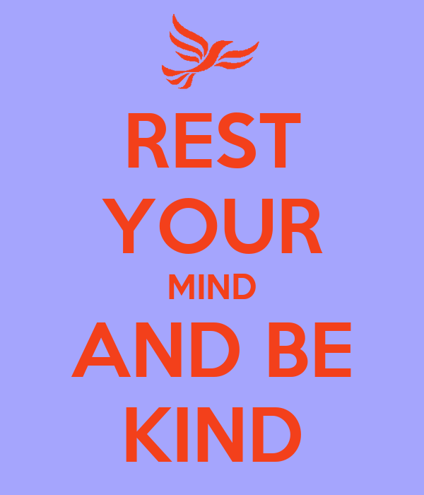 REST YOUR MIND AND BE KIND