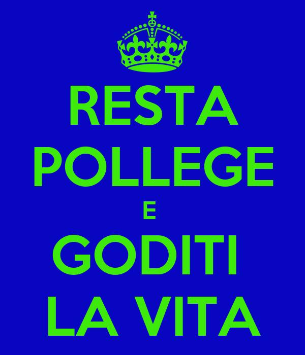 RESTA POLLEGE E  GODITI  LA VITA