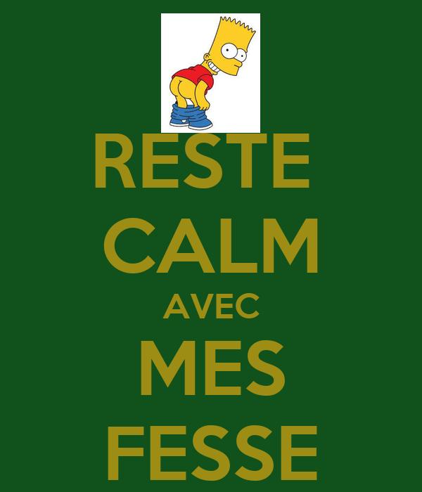 RESTE  CALM AVEC MES FESSE