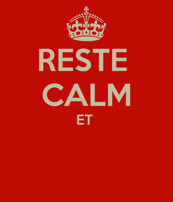 RESTE  CALM ET