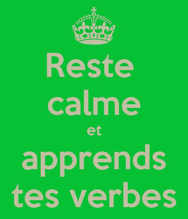 Reste  calme et apprends tes verbes