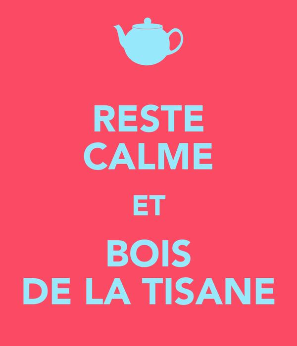 RESTE CALME ET BOIS DE LA TISANE