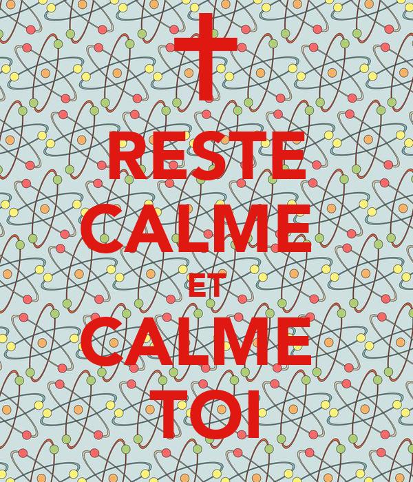 RESTE CALME  ET CALME  TOI