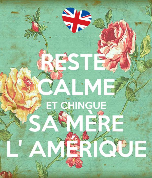 RESTE  CALME ET CHINGUE SA MÈRE L' AMÉRIQUE