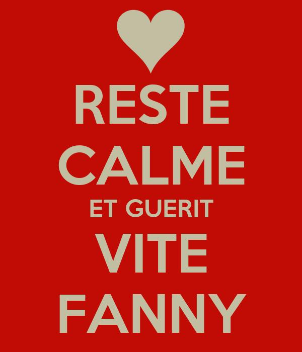 RESTE CALME ET GUERIT VITE FANNY